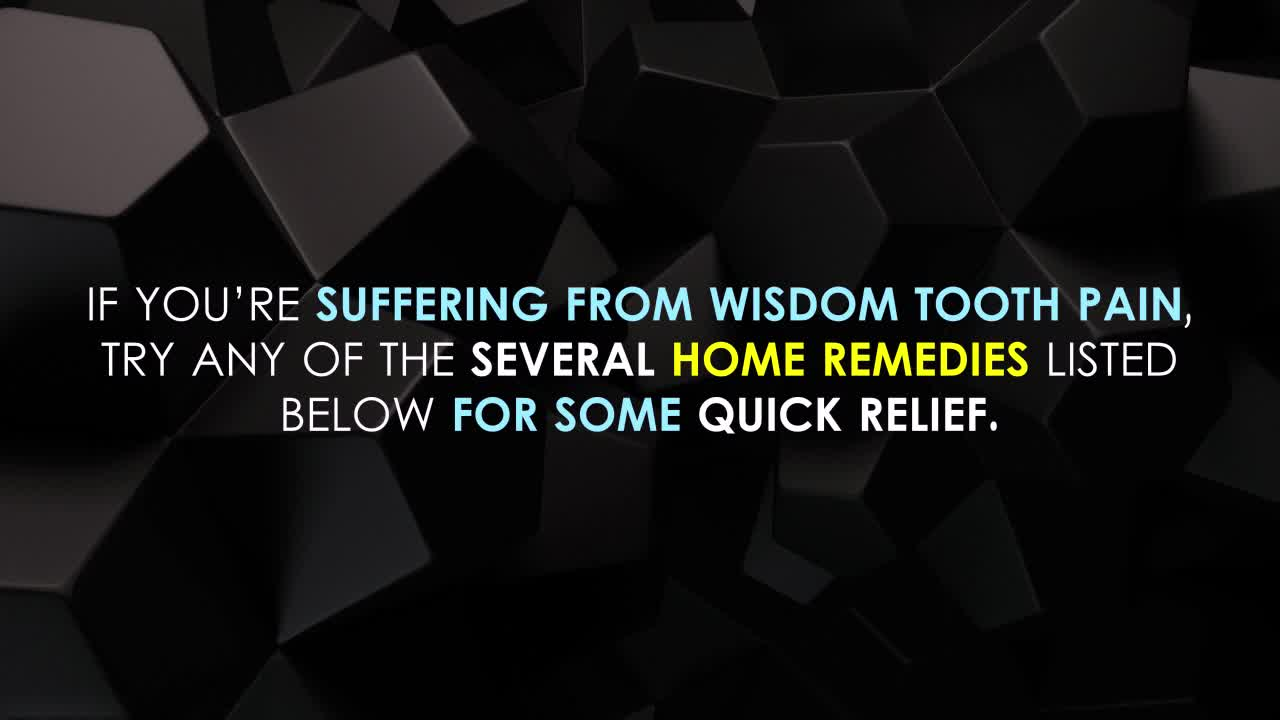 Wisdom tooth - Impacted wisdom teeth pain - Home remedies for wisdom tooth pain relief